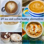 23 Tea and Coffee Healthy Alternatives