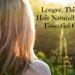 Longer, Thicker Hair Naturally with Essential Oils